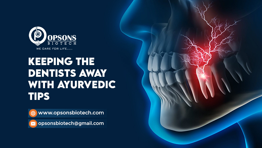 Keeping the Dentists Away with Ayurvedic Tips by ayurvedic company in India